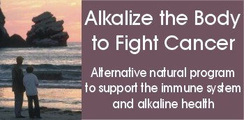 Alkaline cancer and natural cancer alkaline diet for natural cancer therapy and cancer treatment with herbs to help assist cancer herb cure.